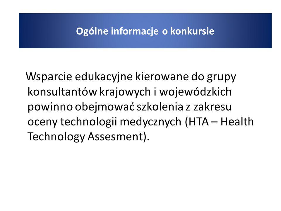 Wsparcie edukacyjne kierowane do grupy konsultantów krajowych i wojewódzkich powinno obejmować szkolenia z zakresu oceny technologii medycznych (HTA – Health Technology Assesment).