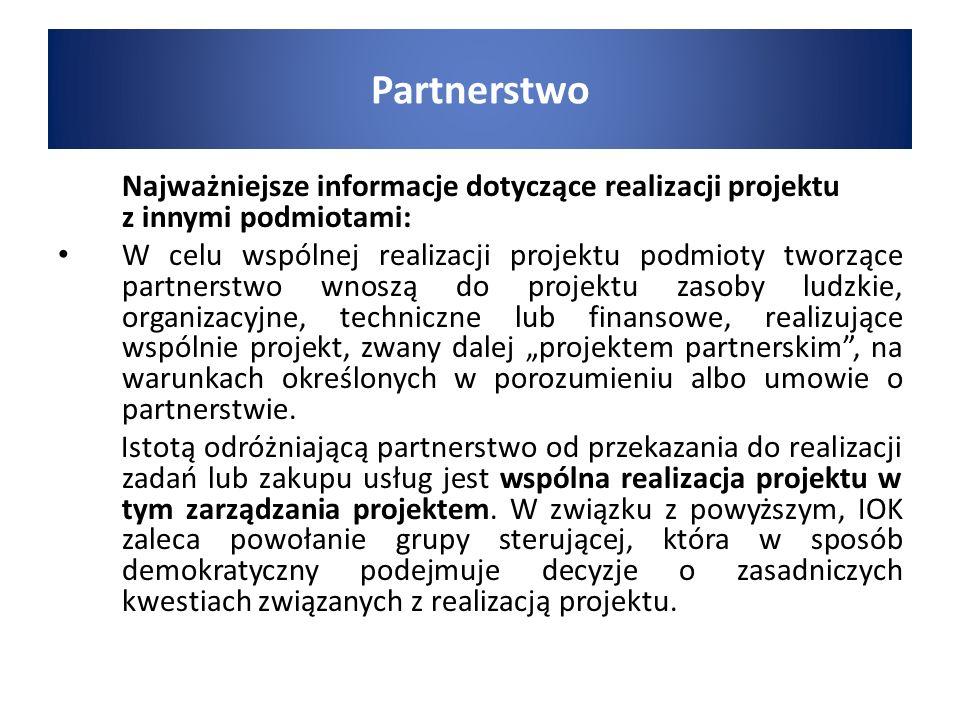 """Partnerstwo Najważniejsze informacje dotyczące realizacji projektu z innymi podmiotami: W celu wspólnej realizacji projektu podmioty tworzące partnerstwo wnoszą do projektu zasoby ludzkie, organizacyjne, techniczne lub finansowe, realizujące wspólnie projekt, zwany dalej """"projektem partnerskim , na warunkach określonych w porozumieniu albo umowie o partnerstwie."""