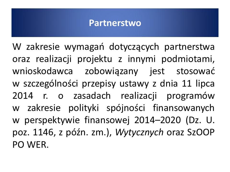 W zakresie wymagań dotyczących partnerstwa oraz realizacji projektu z innymi podmiotami, wnioskodawca zobowiązany jest stosować w szczególności przepisy ustawy z dnia 11 lipca 2014 r.