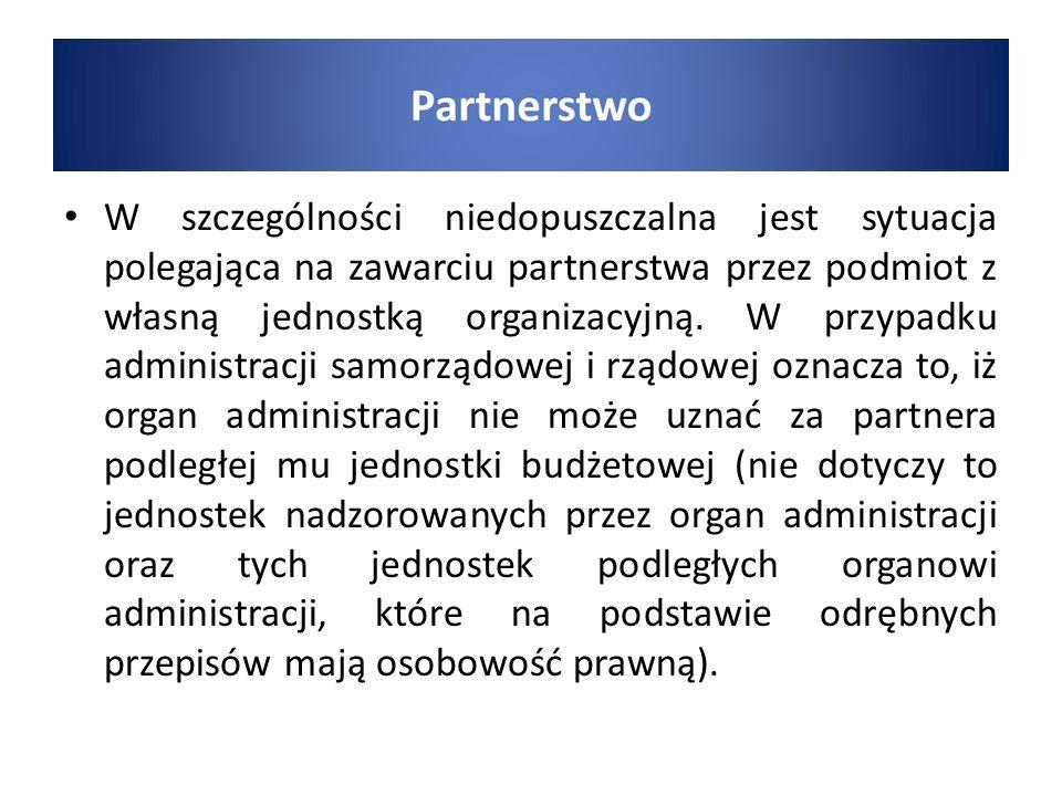 W szczególności niedopuszczalna jest sytuacja polegająca na zawarciu partnerstwa przez podmiot z własną jednostką organizacyjną. W przypadku administr