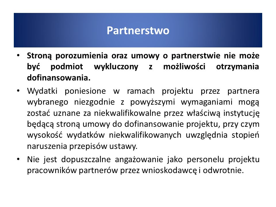 Stroną porozumienia oraz umowy o partnerstwie nie może być podmiot wykluczony z możliwości otrzymania dofinansowania. Wydatki poniesione w ramach proj