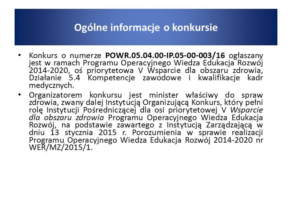 Konkurs o numerze POWR.05.04.00-IP.05-00-003/16 ogłaszany jest w ramach Programu Operacyjnego Wiedza Edukacja Rozwój 2014-2020, oś priorytetowa V Wsparcie dla obszaru zdrowia, Działanie 5.4 Kompetencje zawodowe i kwalifikacje kadr medycznych.