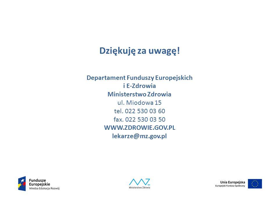 Dziękuję za uwagę! Departament Funduszy Europejskich i E-Zdrowia Ministerstwo Zdrowia ul. Miodowa 15 tel. 022 530 03 60 fax. 022 530 03 50 WWW.ZDROWIE