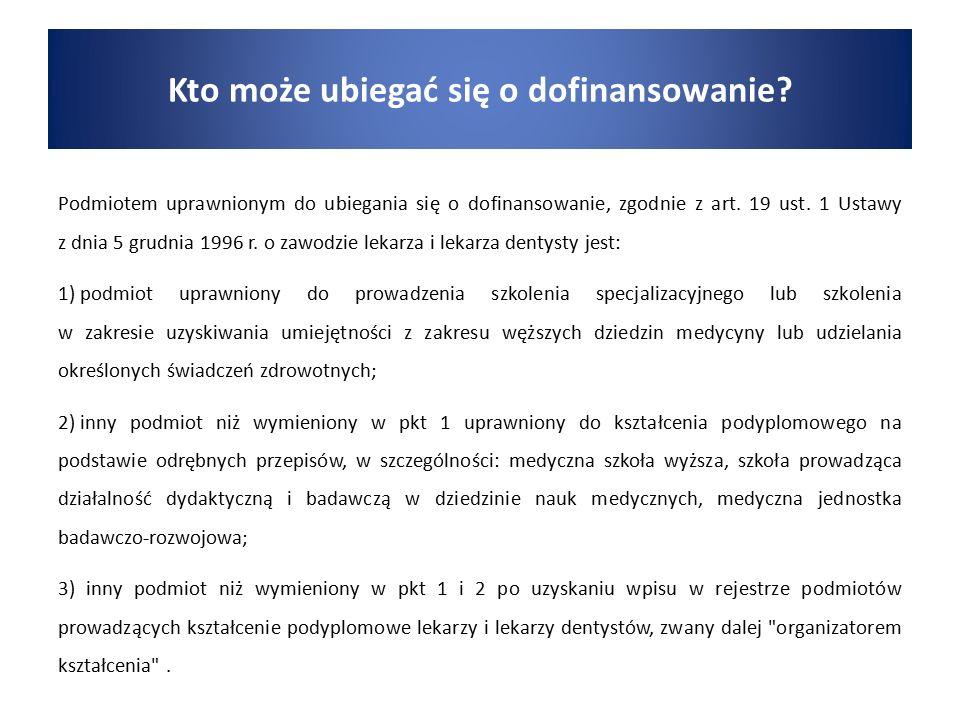 Podmiotem uprawnionym do ubiegania się o dofinansowanie, zgodnie z art. 19 ust. 1 Ustawy z dnia 5 grudnia 1996 r. o zawodzie lekarza i lekarza dentyst