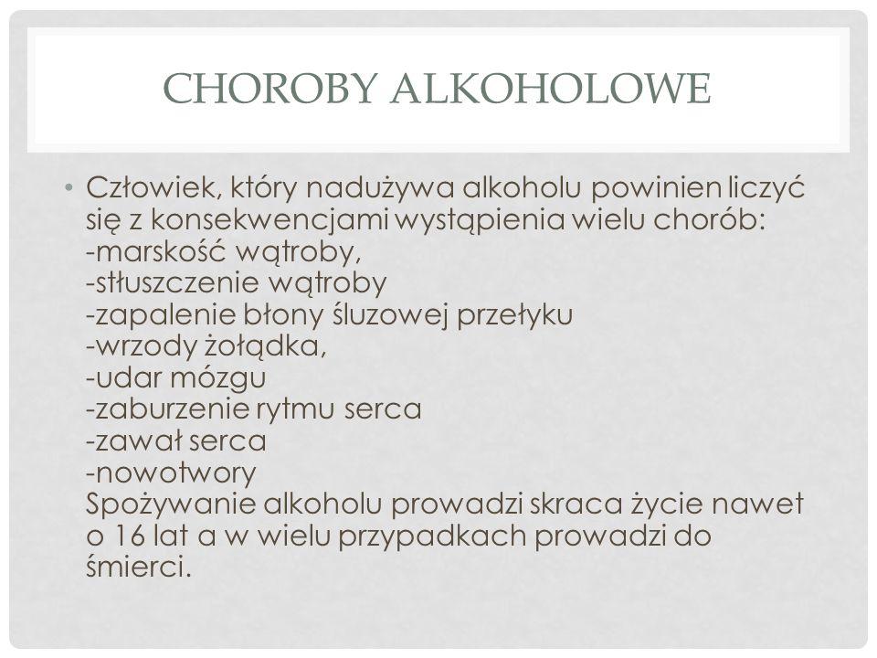CHOROBY ALKOHOLOWE Człowiek, który nadużywa alkoholu powinien liczyć się z konsekwencjami wystąpienia wielu chorób: -marskość wątroby, -stłuszczenie w