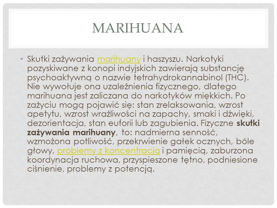 MARIHUANA Skutki zażywania marihuany i haszyszu. Narkotyki pozyskiwane z konopi indyjskich zawierają substancję psychoaktywną o nazwie tetrahydrokanna
