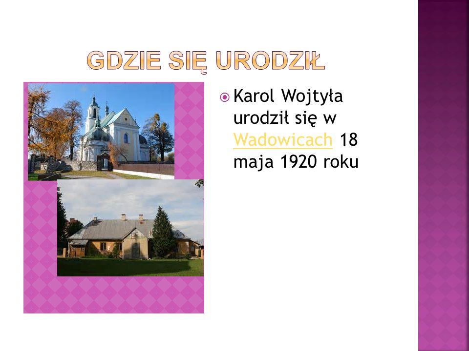  Karol Wojtyła urodził się w Wadowicach 18 maja 1920 roku Wadowicach