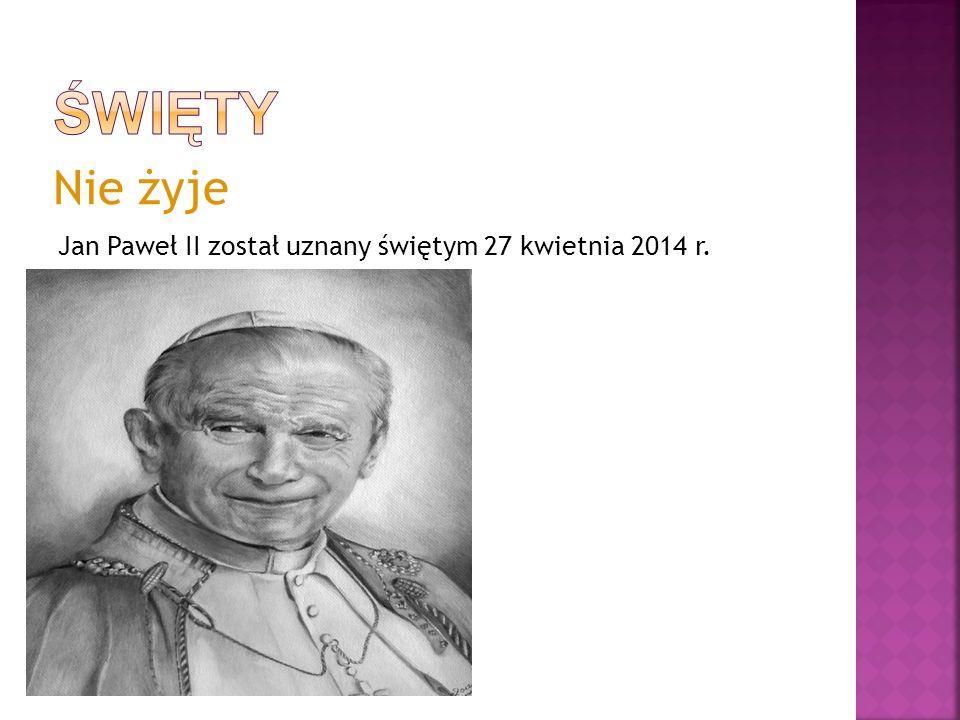 Nie żyje Jan Paweł II został uznany świętym 27 kwietnia 2014 r.