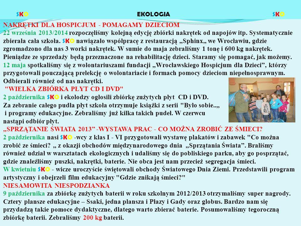 SKO EKOLOGIA SKO NAKRĘTKI DLA HOSPICJUM - POMAGAMY DZIECIOM 22 września 2013/2014 rozpoczęliśmy kolejną edycję zbiórki nakrętek od napojów itp.