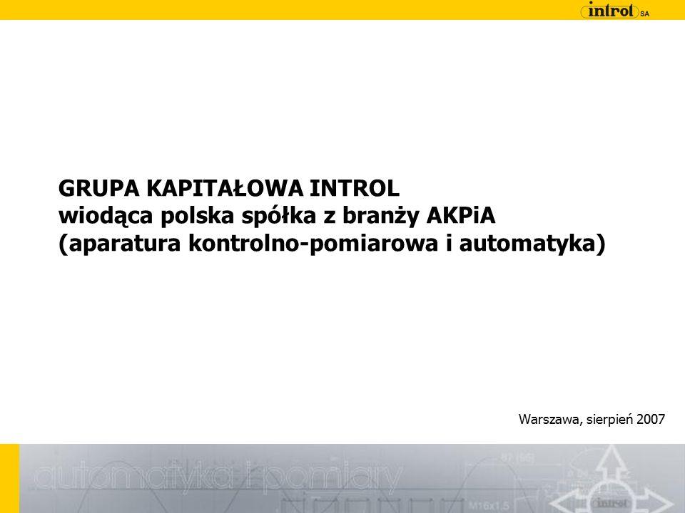 GRUPA KAPITAŁOWA INTROL wiodąca polska spółka z branży AKPiA (aparatura kontrolno-pomiarowa i automatyka) Warszawa, sierpień 2007