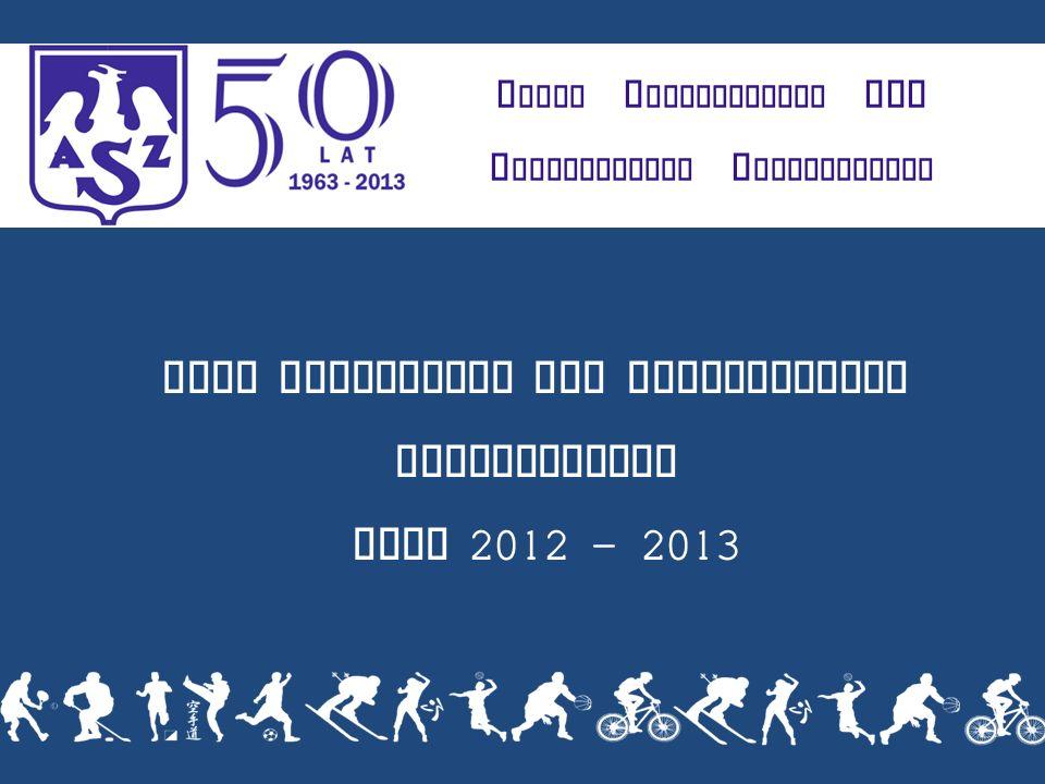 K LUBU U CZELNIANEGO AZS P OLITECHNIKI R ZESZOWSKIEJ Klub Uczelniany AZS Politechniki Rzeszowskiej lata 2012 - 2013