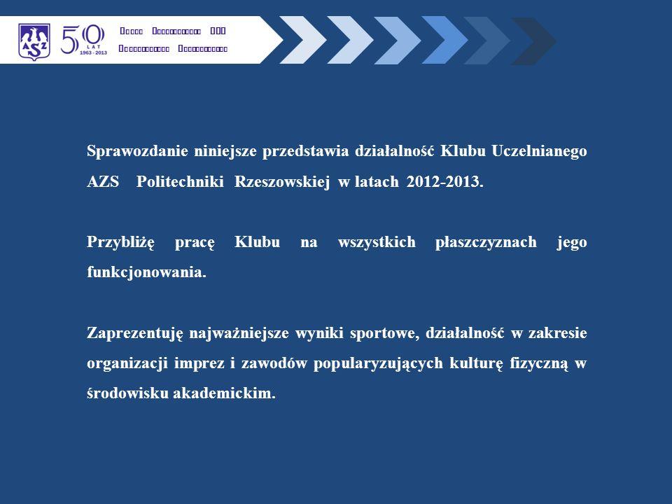 Sprawozdanie niniejsze przedstawia działalność Klubu Uczelnianego AZS Politechniki Rzeszowskiej w latach 2012-2013.