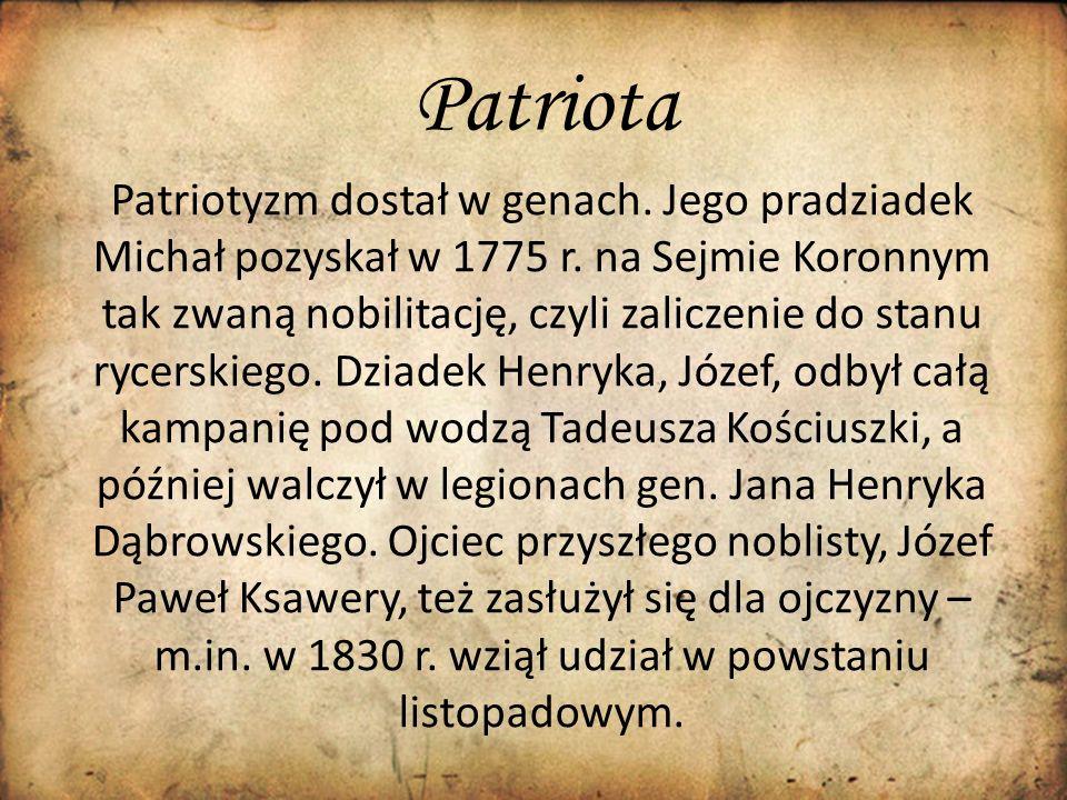 Patriota Patriotyzm dostał w genach. Jego pradziadek Michał pozyskał w 1775 r. na Sejmie Koronnym tak zwaną nobilitację, czyli zaliczenie do stanu ryc