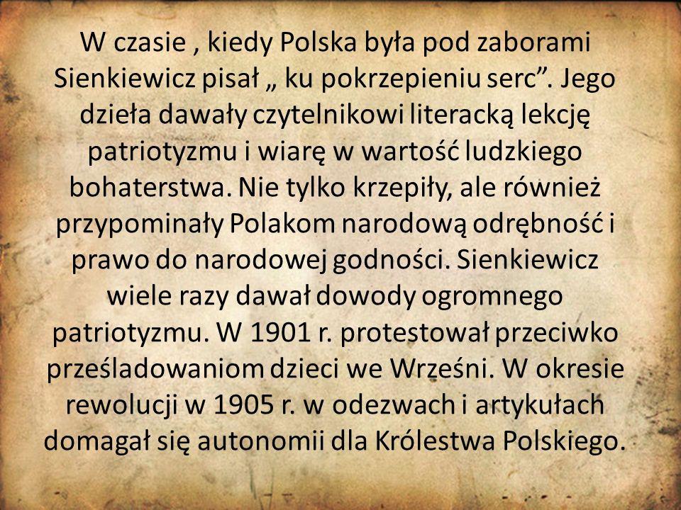 """W czasie, kiedy Polska była pod zaborami Sienkiewicz pisał """" ku pokrzepieniu serc"""". Jego dzieła dawały czytelnikowi literacką lekcję patriotyzmu i wia"""