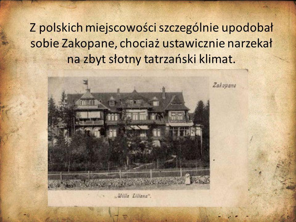 Z polskich miejscowości szczególnie upodobał sobie Zakopane, chociaż ustawicznie narzekał na zbyt słotny tatrzański klimat.