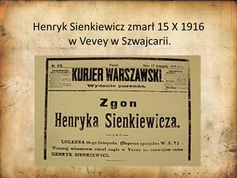 Henryk Sienkiewicz zmarł 15 X 1916 w Vevey w Szwajcarii.
