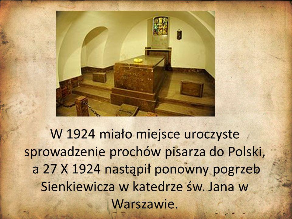 W 1924 miało miejsce uroczyste sprowadzenie prochów pisarza do Polski, a 27 X 1924 nastąpił ponowny pogrzeb Sienkiewicza w katedrze św. Jana w Warszaw