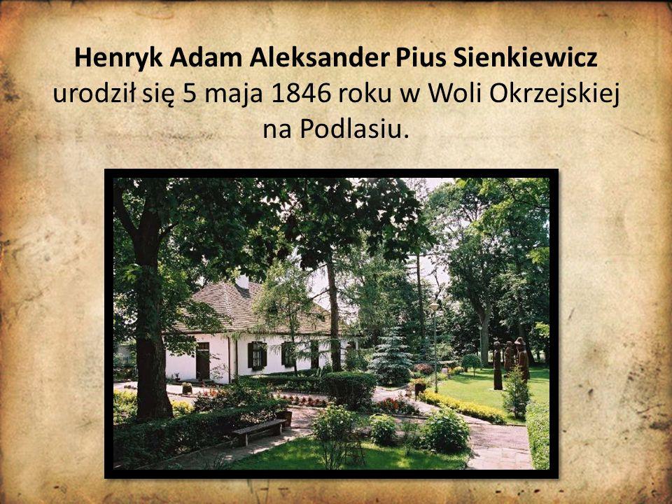 Henryk Adam Aleksander Pius Sienkiewicz urodził się 5 maja 1846 roku w Woli Okrzejskiej na Podlasiu.