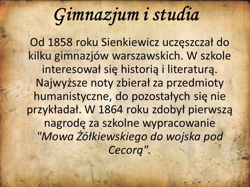 Gimnazjum i studia Od 1858 roku Sienkiewicz uczęszczał do kilku gimnazjów warszawskich. W szkole interesował się historią i literaturą. Najwyższe noty