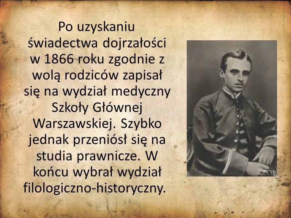 Po uzyskaniu świadectwa dojrzałości w 1866 roku zgodnie z wolą rodziców zapisał się na wydział medyczny Szkoły Głównej Warszawskiej. Szybko jednak prz