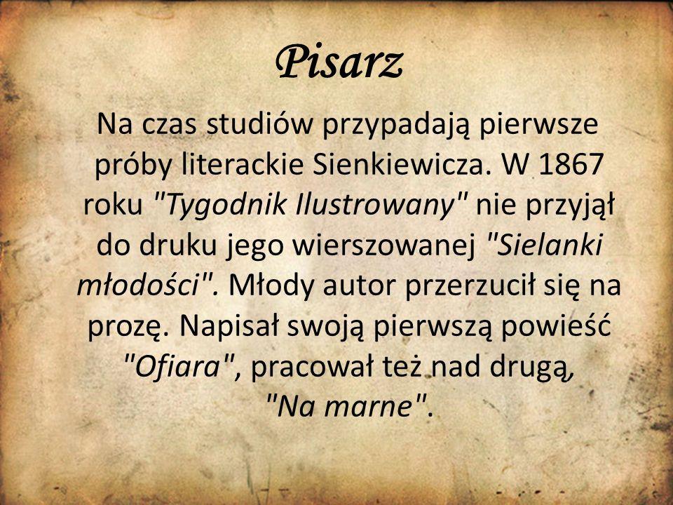 Pisarz Na czas studiów przypadają pierwsze próby literackie Sienkiewicza. W 1867 roku