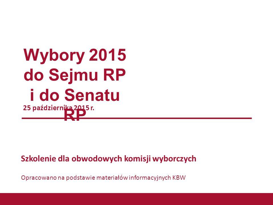 Wybory 2015 do Sejmu RP i do Senatu RP 25 października 2015 r. Szkolenie dla obwodowych komisji wyborczych Opracowano na podstawie materiałów informac