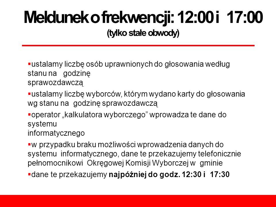 Meldunek o frekwencji: 12:00 i 17:00 (tylko stałe obwody)  ustalamy liczbę osób uprawnionych do głosowania według stanu na godzinę sprawozdawczą  us