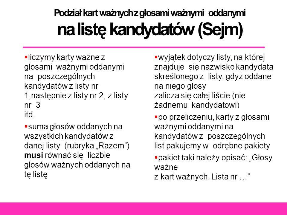 Podział kart ważnych z głosami ważnymi oddanymi na listę kandydatów (Sejm)  liczymy karty ważne z głosami ważnymi oddanymi na poszczególnych kandydatów z listy nr 1,następnie z listy nr 2, z listy nr 3 itd.