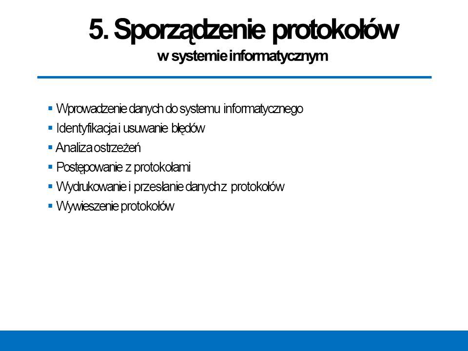5. Sporządzenie protokołów w systemie informatycznym  Wprowadzenie danych do systemu informatycznego  Identyfikacja i usuwanie błędów  Analiza ostr