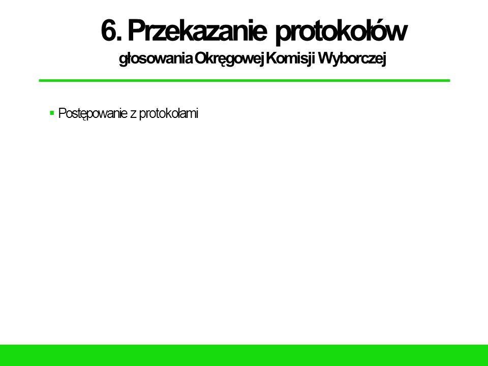 6. Przekazanie protokołów głosowania Okręgowej Komisji Wyborczej  Postępowanie z protokołami