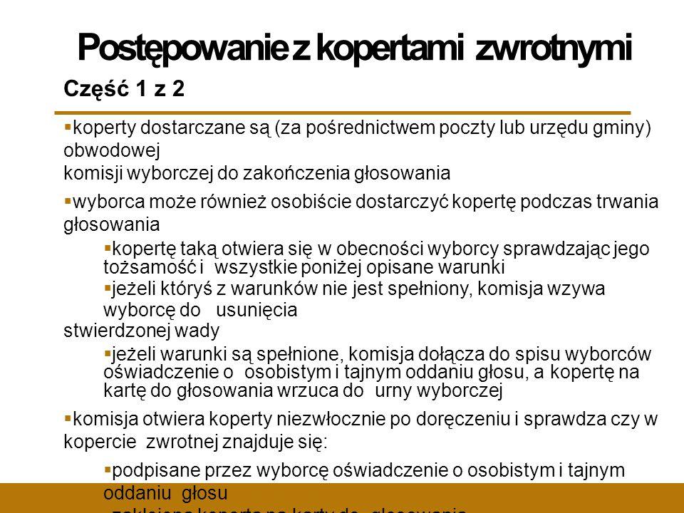 Postępowanie z kopertami zwrotnymi Część 1 z 2  koperty dostarczane są (za pośrednictwem poczty lub urzędu gminy) obwodowej komisji wyborczej do zako