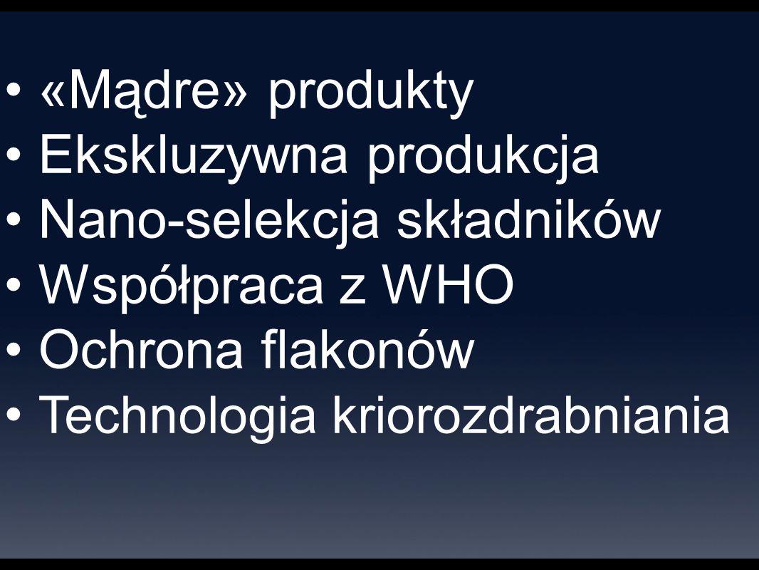 «Mądre» produkty Ekskluzywna produkcja Nano-selekcja składników Współpraca z WHO Ochrona flakonów Technologia kriorozdrabniania