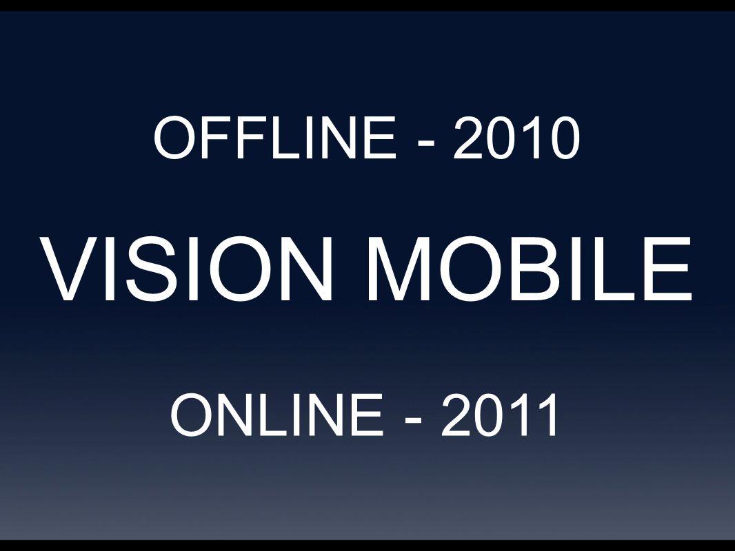 VISION MOBILE OFFLINE - 2010 ONLINE - 2011