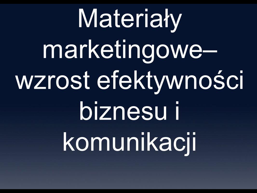 Materiały marketingowe– wzrost efektywności biznesu i komunikacji