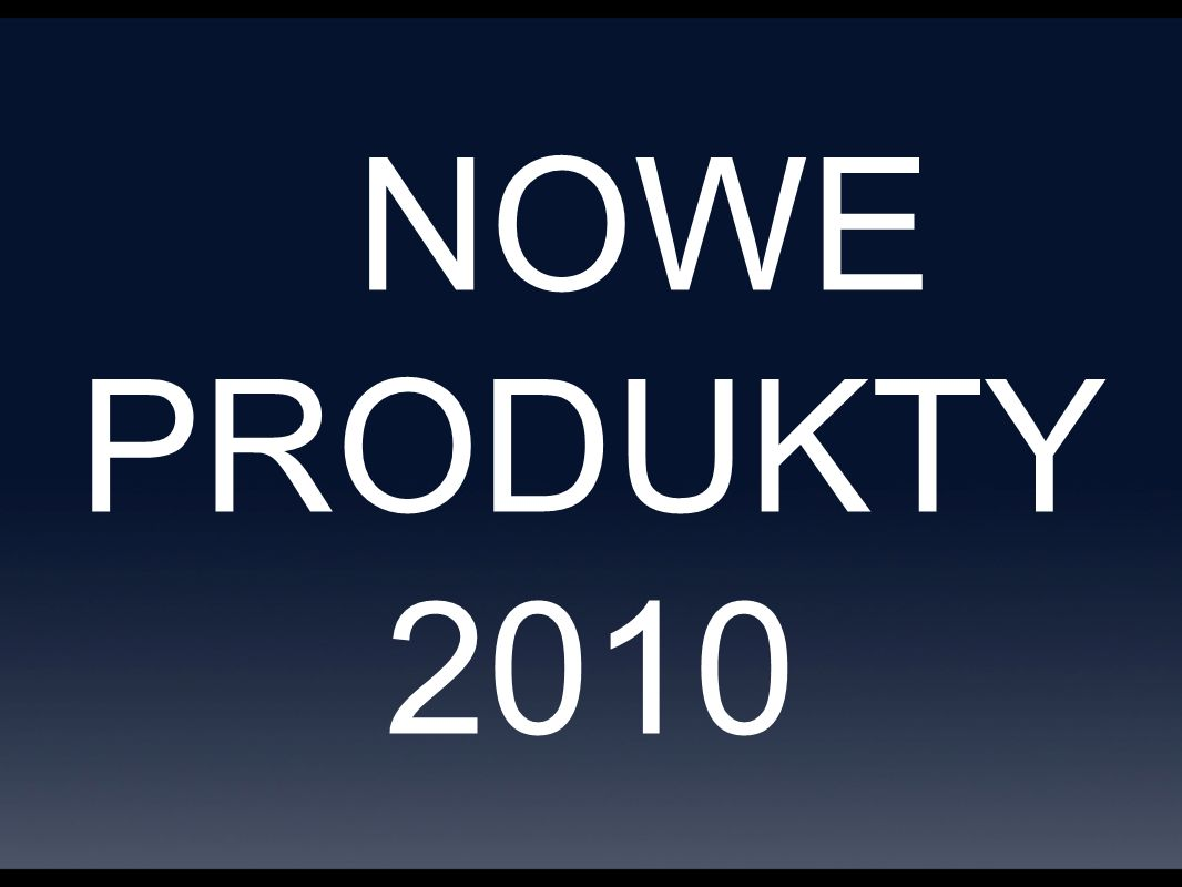 NOWE PRODUKTY 2010