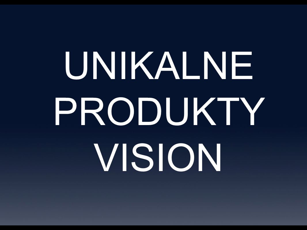 UNIKALNE PRODUKTY VISION