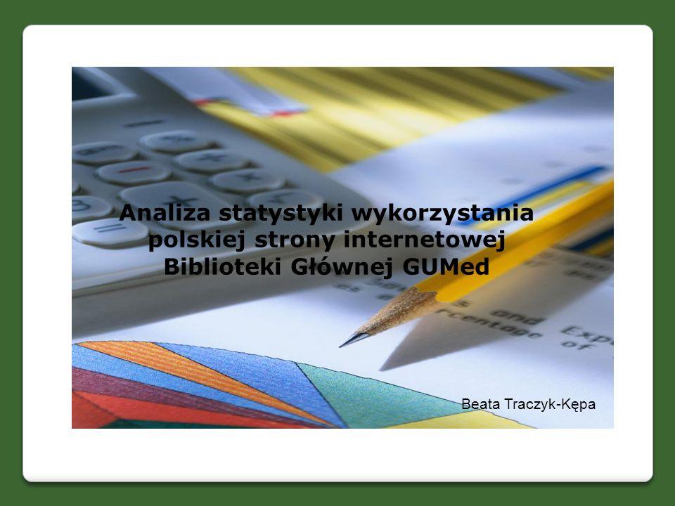 Analiza statystyki wykorzystania polskiej strony internetowej Biblioteki Głównej GUMed Beata Traczyk-Kępa