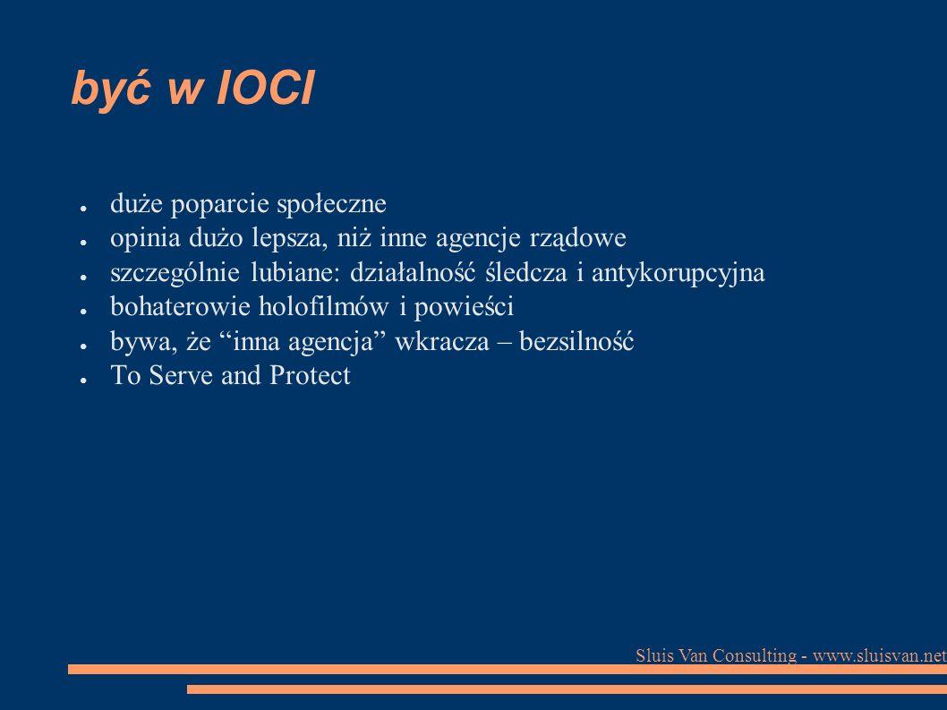Sluis Van Consulting - www.sluisvan.net być w IOCI ● duże poparcie społeczne ● opinia dużo lepsza, niż inne agencje rządowe ● szczególnie lubiane: działalność śledcza i antykorupcyjna ● bohaterowie holofilmów i powieści ● bywa, że inna agencja wkracza – bezsilność ● To Serve and Protect