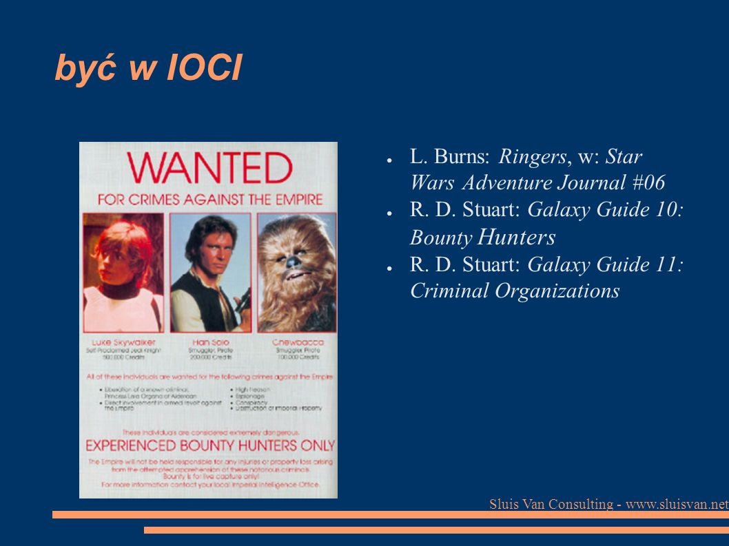 Sluis Van Consulting - www.sluisvan.net być w IOCI ● L. Burns: Ringers, w: Star Wars Adventure Journal #06 ● R. D. Stuart: Galaxy Guide 10: Bounty Hun
