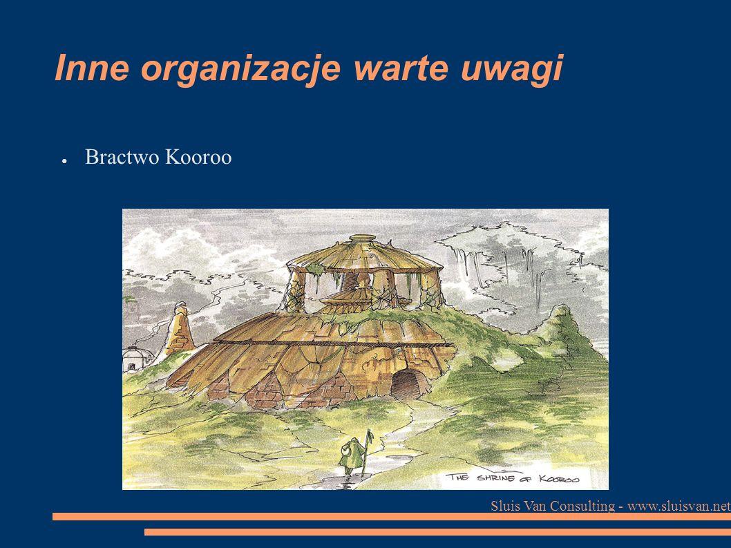 Sluis Van Consulting - www.sluisvan.net Inne organizacje warte uwagi ● Bractwo Kooroo