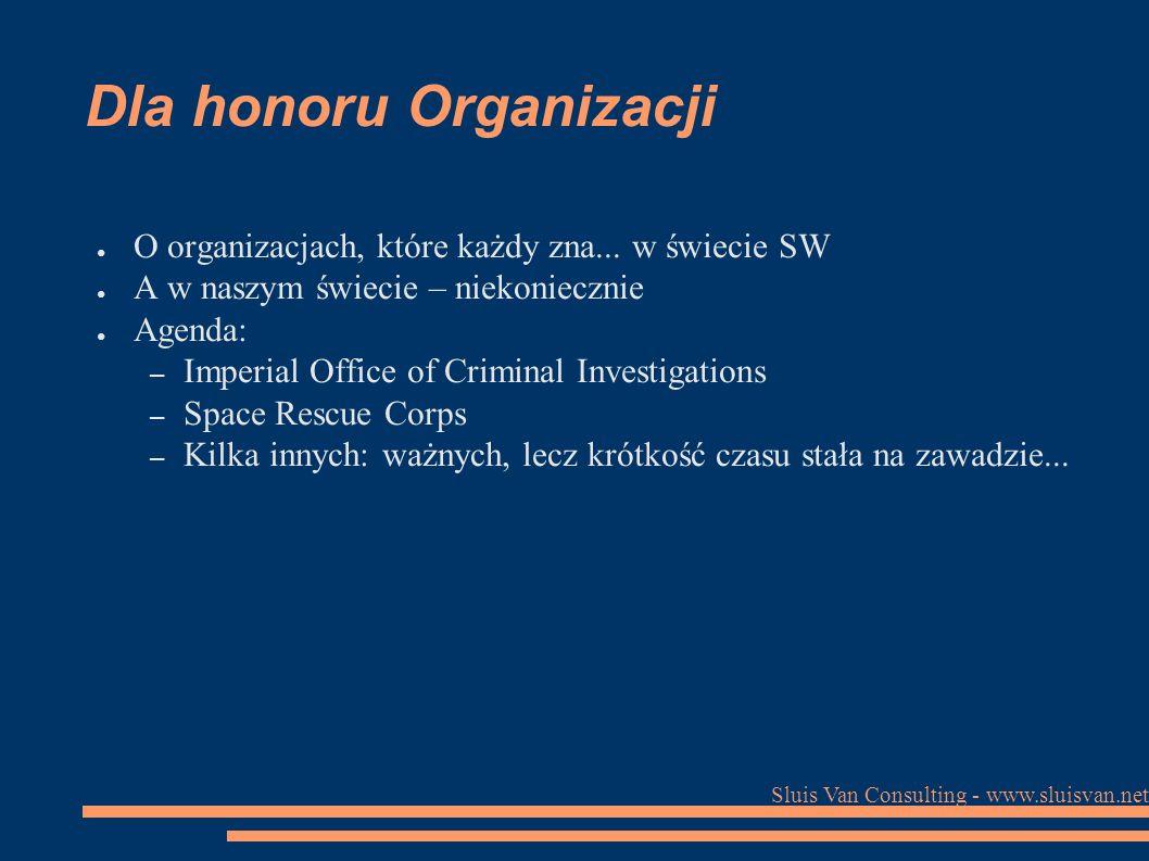 Sluis Van Consulting - www.sluisvan.net Dla honoru Organizacji ● O organizacjach, które każdy zna...