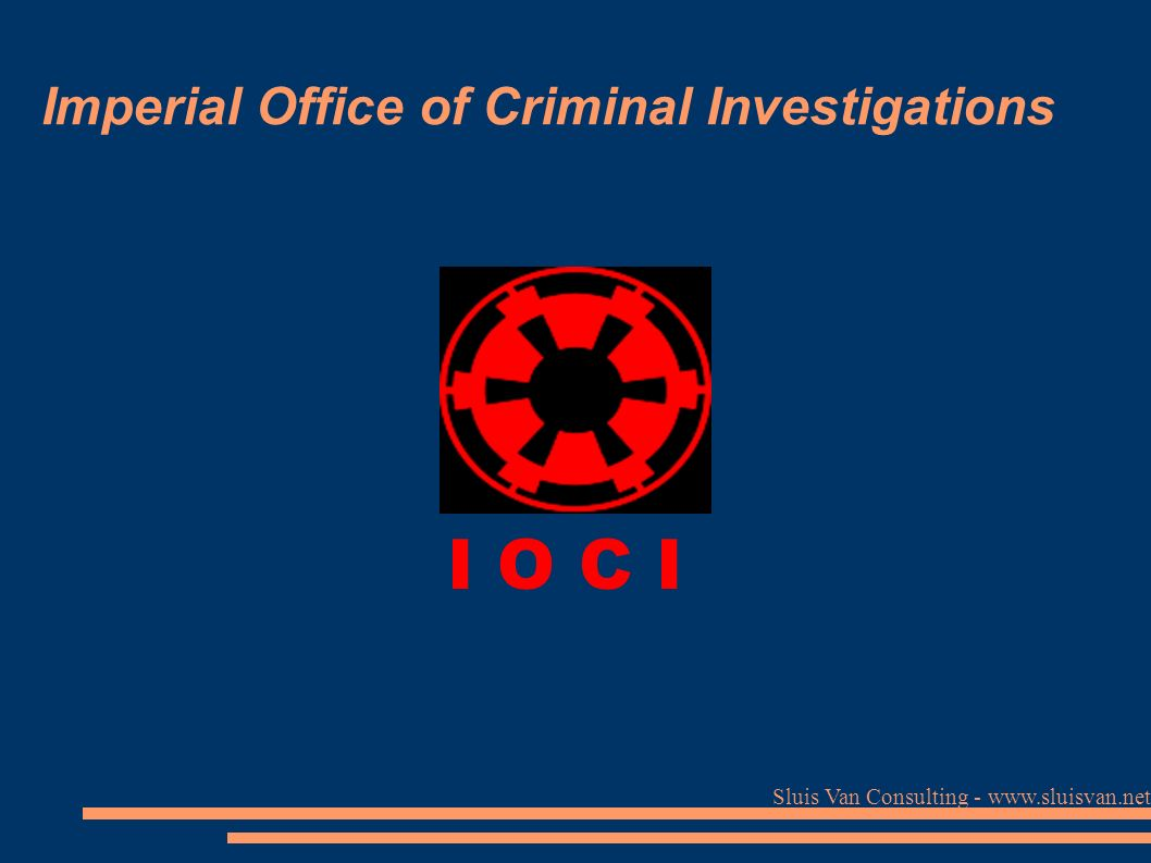Sluis Van Consulting - www.sluisvan.net I O C I Imperial Office of Criminal Investigations
