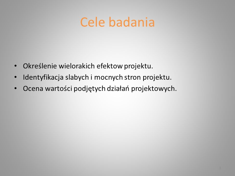 Cele badania Określenie wielorakich efektow projektu.
