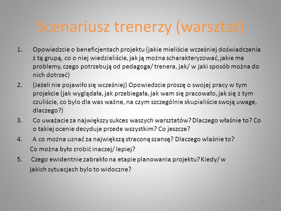 Scenariusz trenerzy (warsztat) 1.Opowiedzcie o beneficjentach projektu (jakie mieliście wcześniej doświadczenia z tą grupą, co o niej wiedzieliście, j
