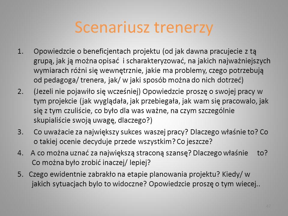 Scenariusz trenerzy 1.Opowiedzcie o beneficjentach projektu (od jak dawna pracujecie z tą grupą, jak ją można opisać i scharakteryzować, na jakich naj