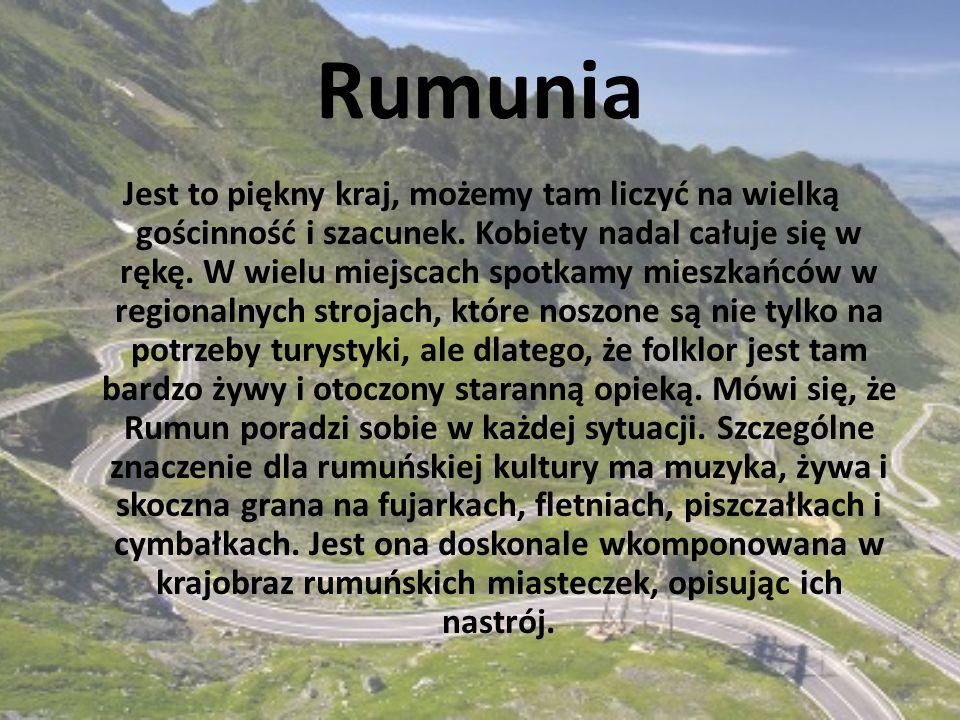 Rumunia Jest to piękny kraj, możemy tam liczyć na wielką gościnność i szacunek.