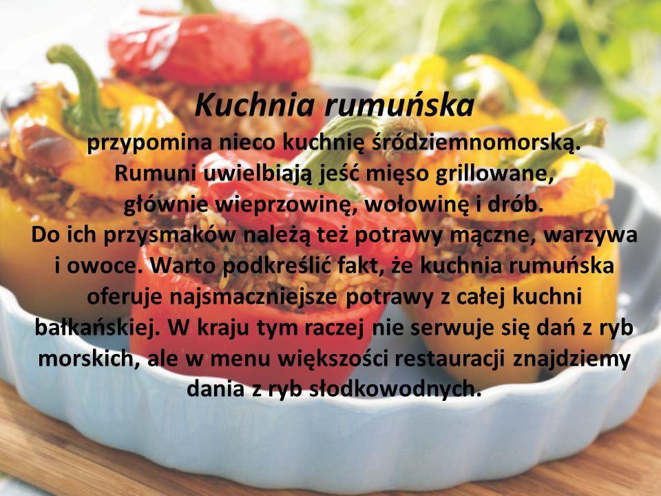 Kuchnia rumuńska przypomina nieco kuchnię śródziemnomorską.