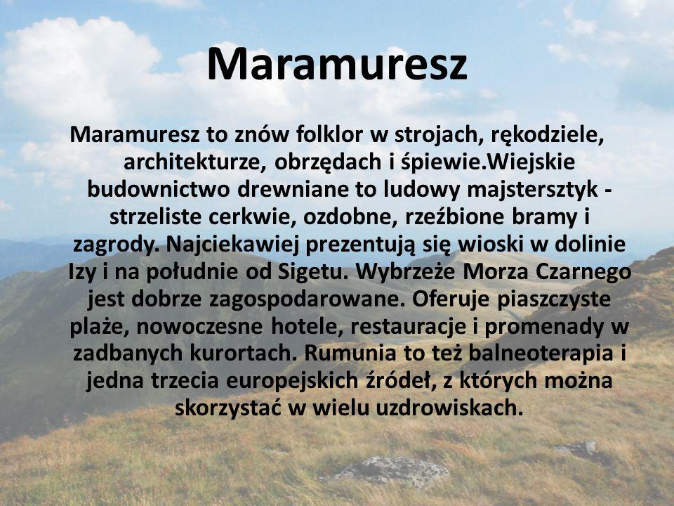 Maramuresz Maramuresz to znów folklor w strojach, rękodziele, architekturze, obrzędach i śpiewie.Wiejskie budownictwo drewniane to ludowy majstersztyk - strzeliste cerkwie, ozdobne, rzeźbione bramy i zagrody.