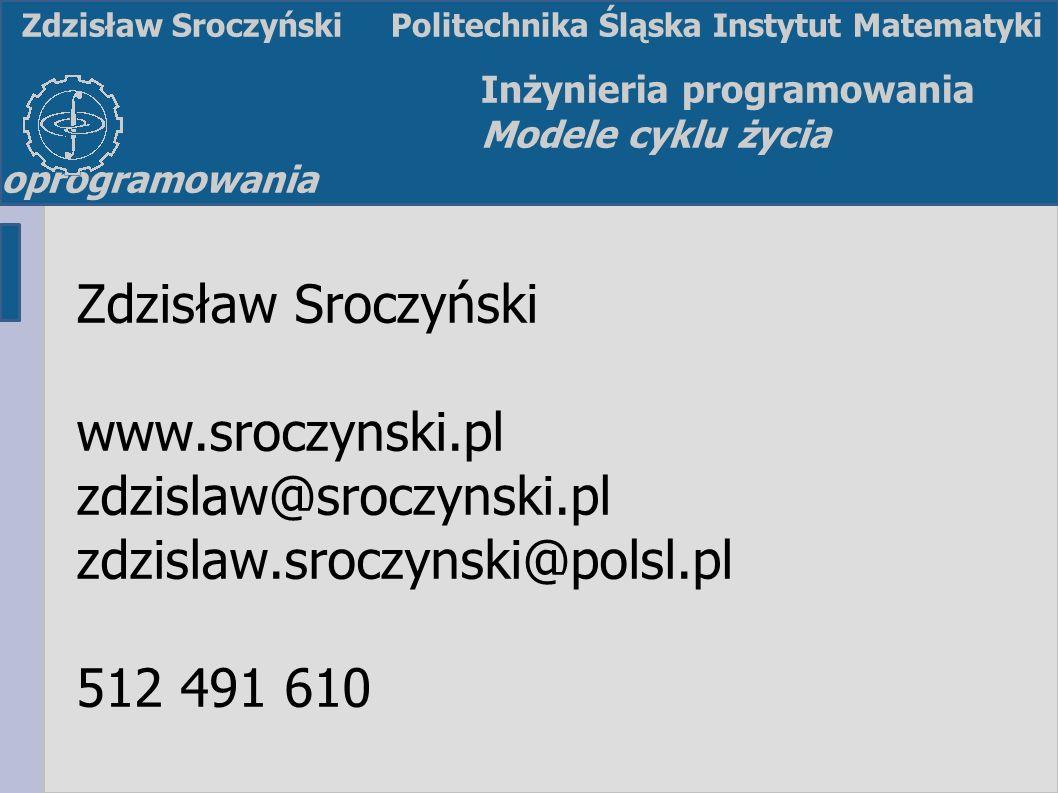 Z. SroczyńskiInżynieria programowania Modele cyklu życia oprogramowania Zdzisław Sroczyński www.sroczynski.pl zdzislaw@sroczynski.pl zdzislaw.sroczyns