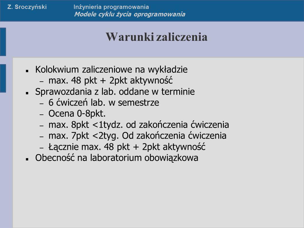 Z. SroczyńskiInżynieria programowania Modele cyklu życia oprogramowania Warunki zaliczenia Kolokwium zaliczeniowe na wykładzie – max. 48 pkt + 2pkt ak